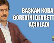 Başkan Kobal, Görevini Devrettiğini Açıkladı