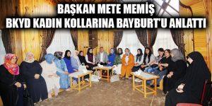 Başkan Memiş BKYD Kadın Kollarına Bayburt'u Anlattı