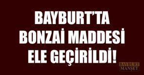 Bayburt'ta Bonzai Maddesi Ele Geçirildi!