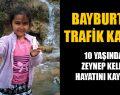 Bayburt'ta Trafik Kazası Bir kişi Hayatını kaybetti