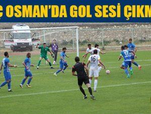 Genç Osman'da gol sesi çıkmadı!